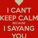 i-can-t-keep-calm-because-i-sayang-you.png